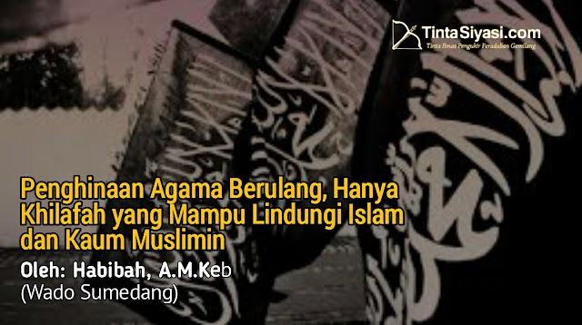 Penghinaan Agama Berulang, Hanya Khilafah yang Mampu Lindungi Islam dan Kaum Muslimin