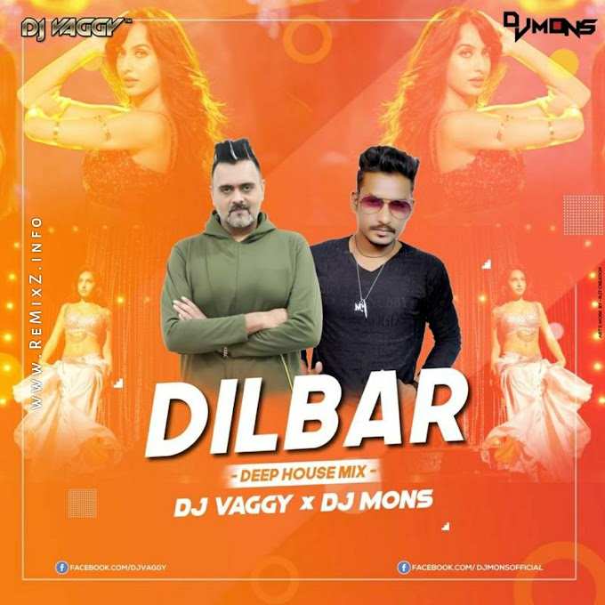 Dilbar (Deep House Mix) - DJ Vaggy X DJ Mons