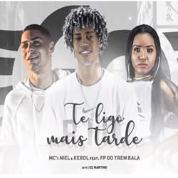 Capa Te ligo Mais Tarde – Mc Niel, Kerol Feat FP do Trem Bala Mp3 Grátis