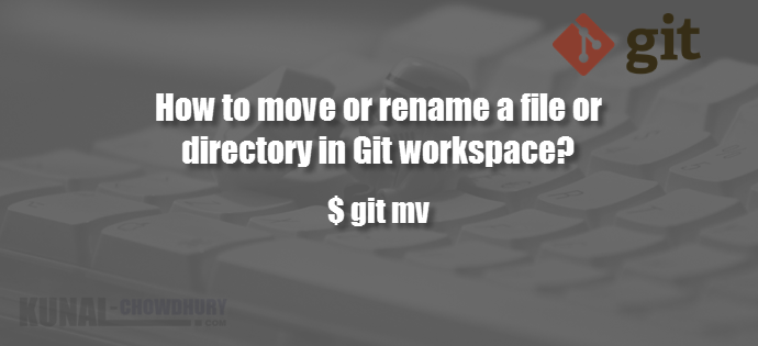 How to move or rename a file or directory in Git workspace (www.kunal-chowdhury.com)