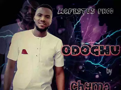 (Music) Chyma –Odogwu (Nigerian Gospel Songs)