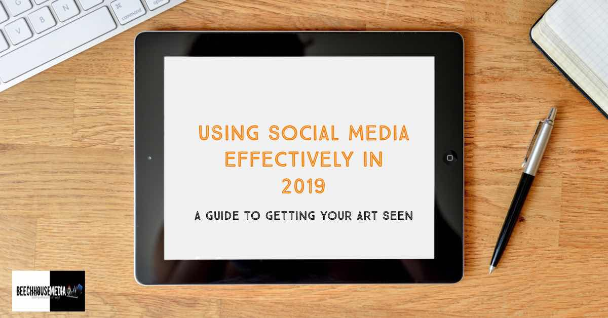 using social media to effectively market your art in 2019