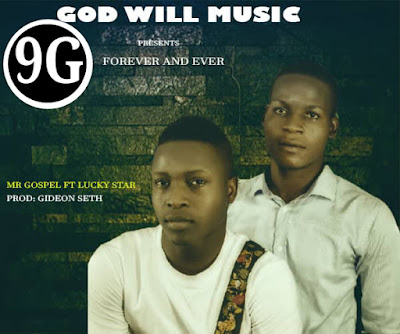 Forever and Ever by Mr Gospel ft Lucky Star {free download)