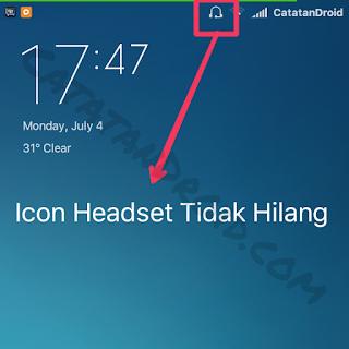 Cara Mengatasi Icon Headset Yang Muncul dan Tidak Mau Hilang