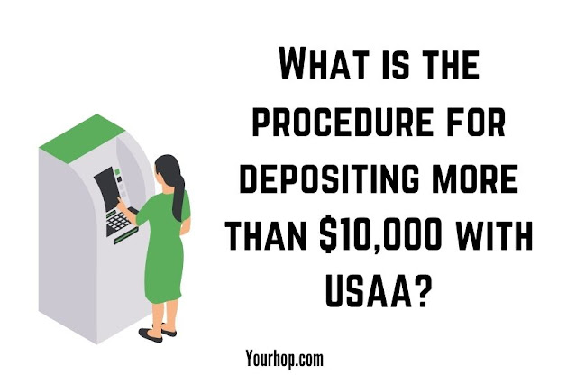 What is the procedure for depositing more than $10,000 with USAA?