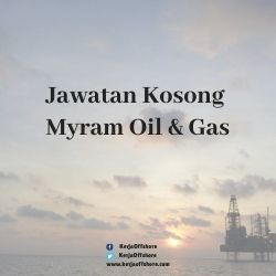 Jawatan Kerja Kosong Myram Oil & Gas Sdn Bhd