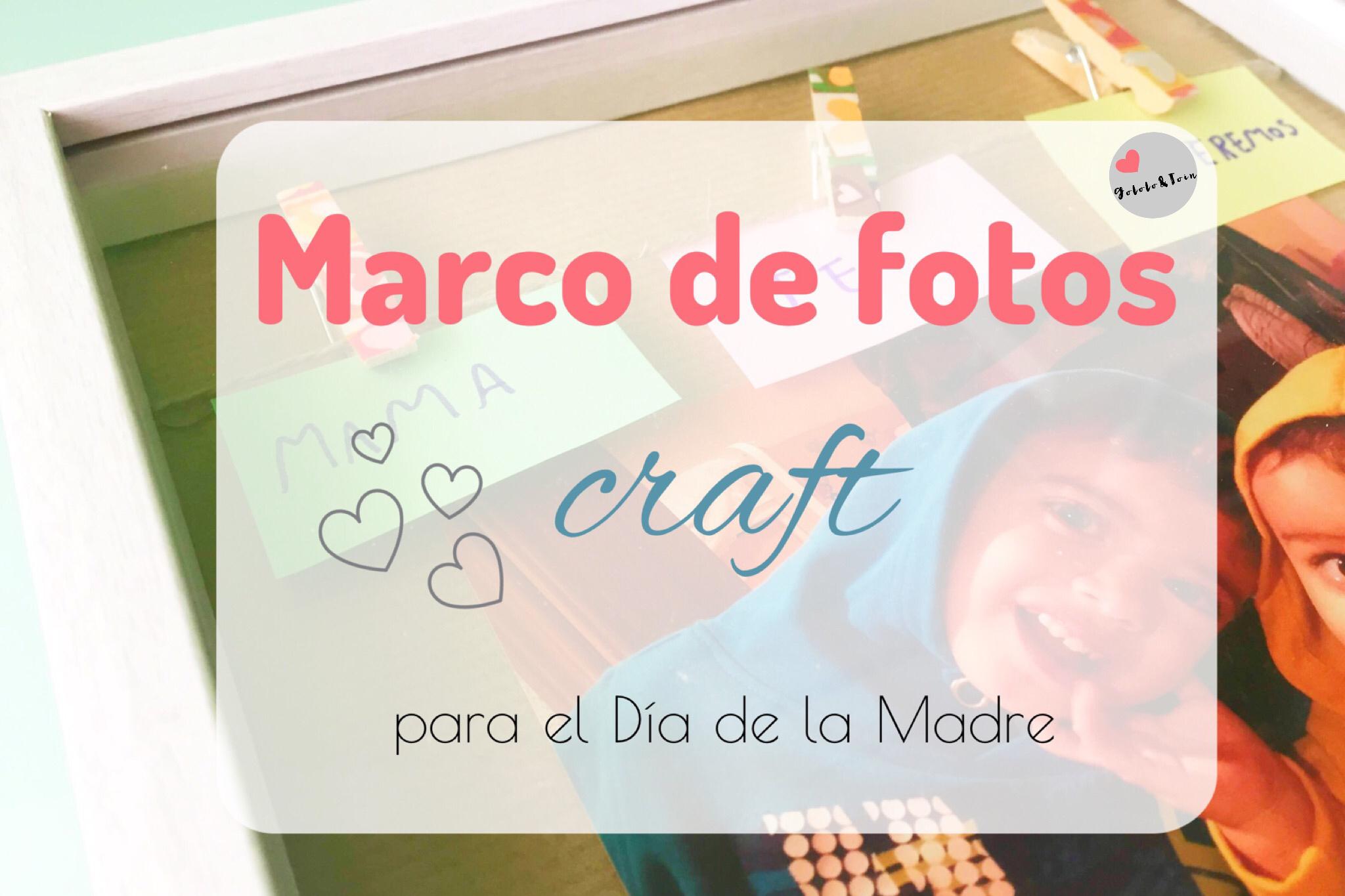 Marco de fotos craft para el Día de la Madre | Gololo y Toin: blog ...