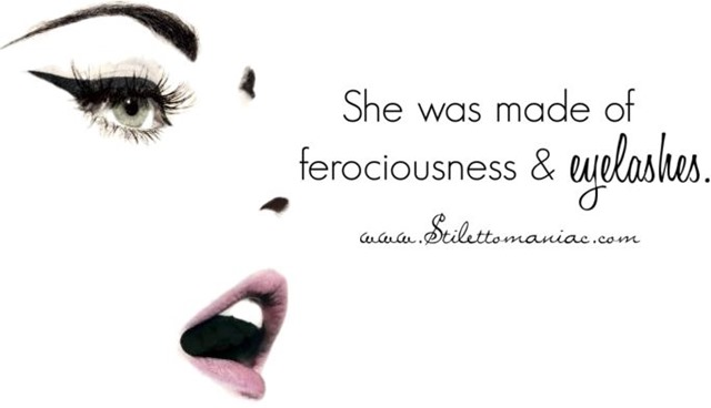she was made of ferociousness and eyelashes
