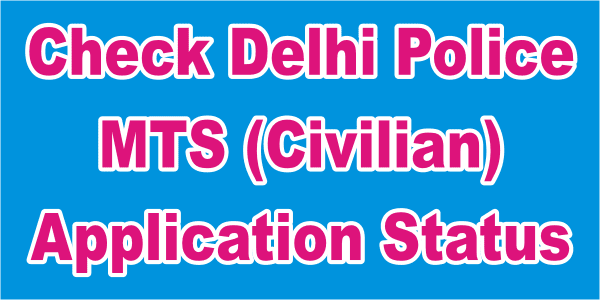 Delhi Police Recruitment 2017, MTS Civilian Application Status for 707 Posts
