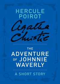 The Adventure of Johnnie Waverly By Agatha Christie