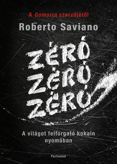 Roberto Saviano: Zéró zéró zéró (Partvonal, 2014)