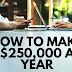 How to make $250,000 a year