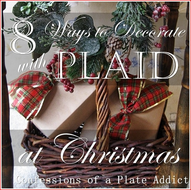 CONFESSIONS OF A PLATE ADDICT Eight Ways to Decorate with Plaid at Christmas