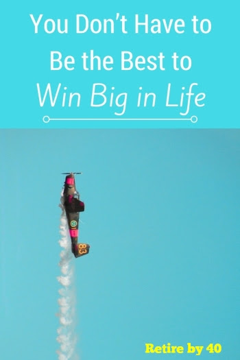You Don't Have to Be the Best to Win Big in Life