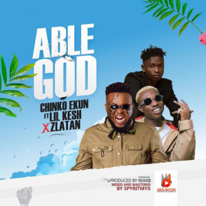[Music] Chinko Ekun – Able God Ft. Lil Kesh & Zlatan | @chinkotiger , @lilkeshofficial , @zlatan_ibile