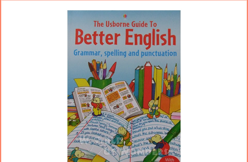 The usborne guide to better english: grammar, spelling and punctuation.
