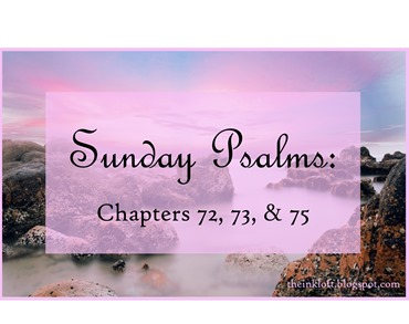 Sunday Psalms Chap. 72, 73, 75