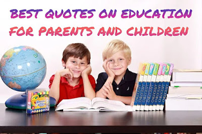 BEST QUOTES ON EDUCATION FOR PARENTS AND CHILDREN