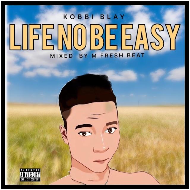 Kobbi Blay - Life No Be Easy -(Prod. By fresh-beatz).