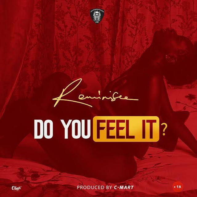 [Music] Reminisce – Do You Feel It