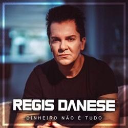 Régis Danese – Dinheiro Não é Tudo