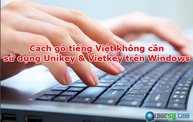 Cách gõ tiếng Việt không cần sử dụng Unikey & Vietkey trên Windows + Hình 1
