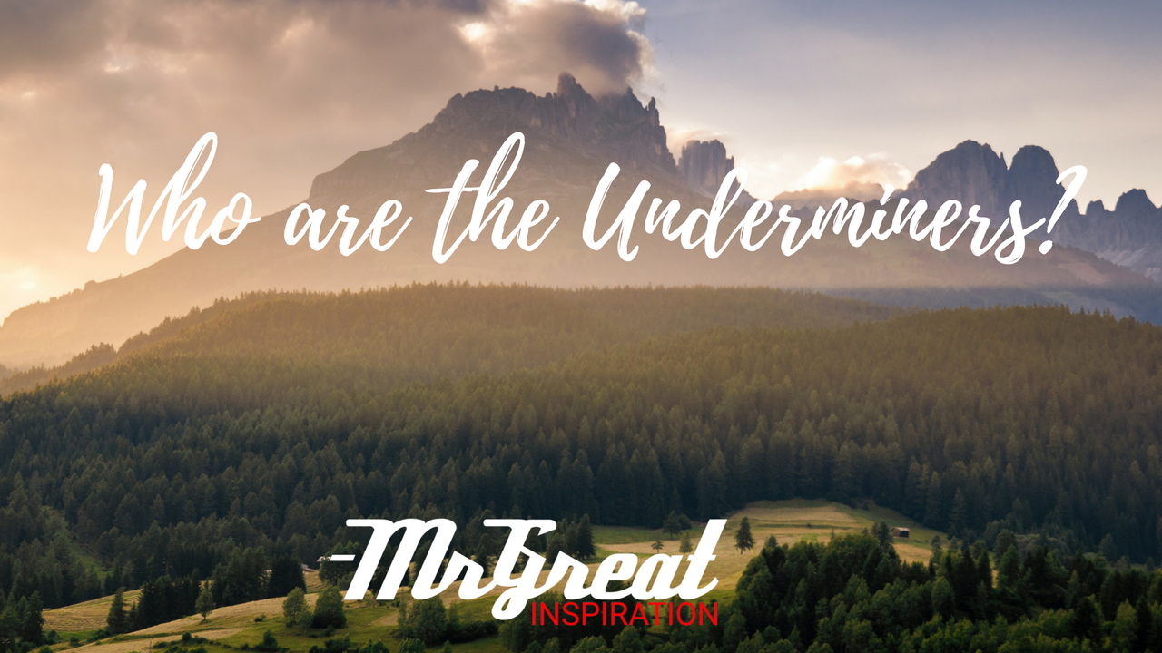 Who are the underminers? - Mr Great Inspiration