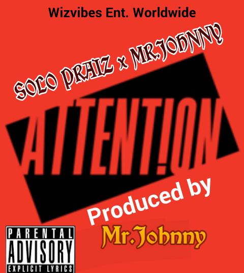 [Music] Download Solo Praiz X Mr.Johnny_Attention. Mp3