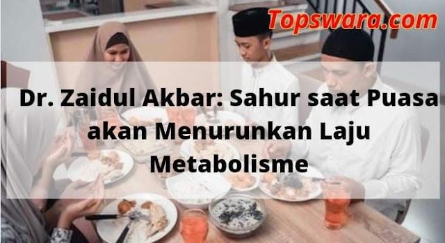 Dr. Zaidul Akbar: Sahur saat Puasa akan Menurunkan Laju Metabolisme