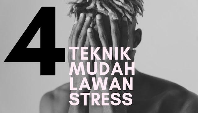 Lawan Stress dengan Empat Teknik Mudah Ini