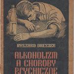 """Ryszard Dreszer """"Alkoholizm a choroby psychiczne"""", Państwowy Zakład Wydawnictw Lekarskich, Warszawa 1950.jpg"""