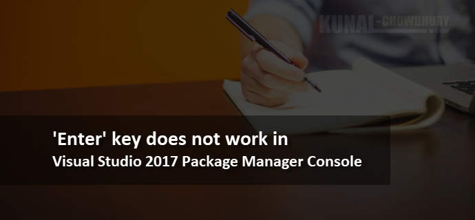 The 'Enter' key does not work in Visual Studio 2017 Package Manager Console (Workaround to resolve the issue)