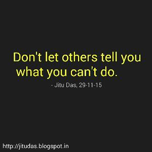 Don't let others tell you what you can't do by Jitu Das quotes
