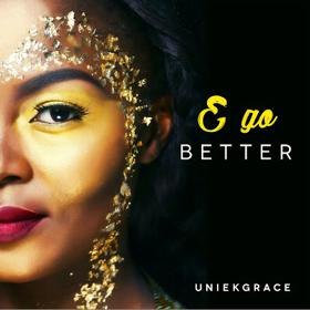 "[MUSIC]: UniekGrace - ""E Go Better EP"" + ""Ayemi"""