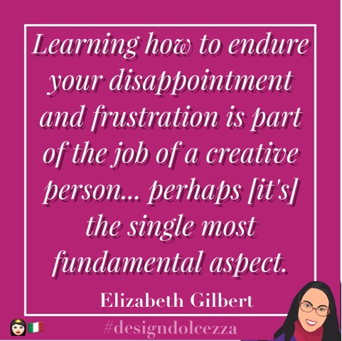 Learning how to endure your disappointment and frustration is part of the job of a creative person...perhaps [it's] the single most fundamental aspect.