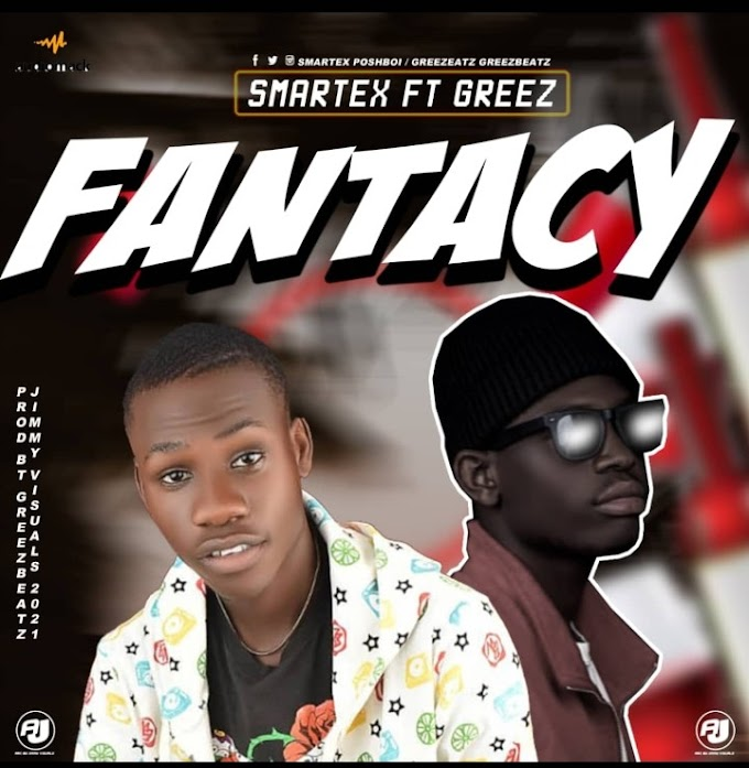 MusiQ: Smartex Ft Greez - Fantacy ( Prod by Greezbeat )