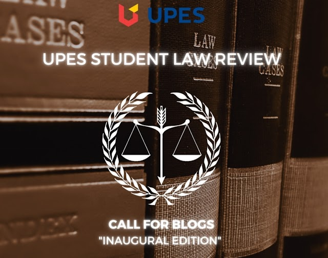 [Call for Blogs] UPES Student Law Review Blog by UPES, Dehradun [Rolling Submissions]