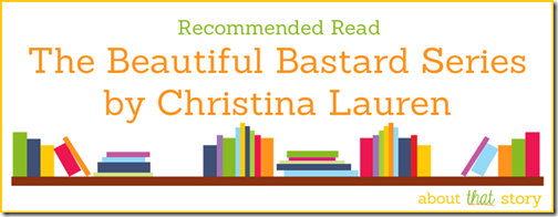 Recommended Read: The Beautiful Bastard Series by Christina Lauren | About That Story