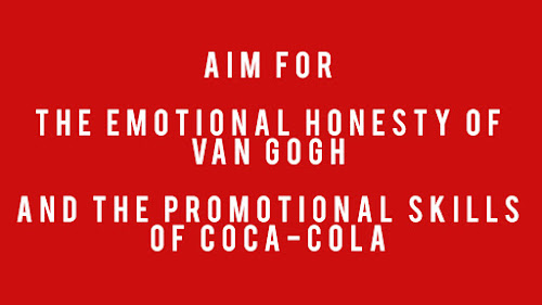 Aim for the emotional honesty of VAN Gogh