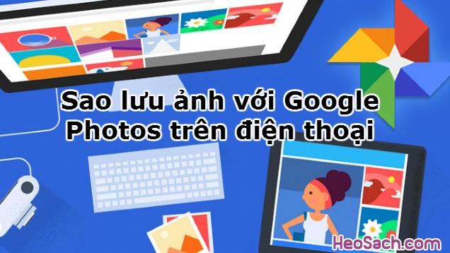 Hình 1 - Sao lưu ảnh với Google Photos trên điện thoại