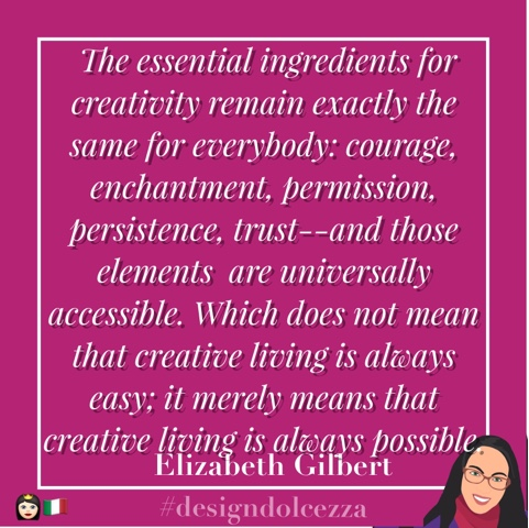 The essesntial ingredients for creativity remain exactly the same for everybody: courage, enchantment, permission, persistence, trust--and those elements are universally accesible. Which does not mean that creative living is always easy: it merely means that creative living is always possible.
