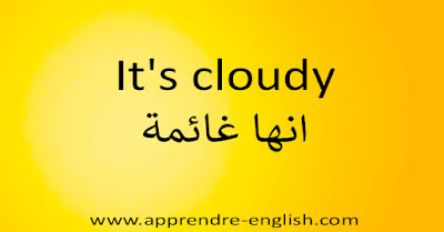 It's cloudy انها غائمة