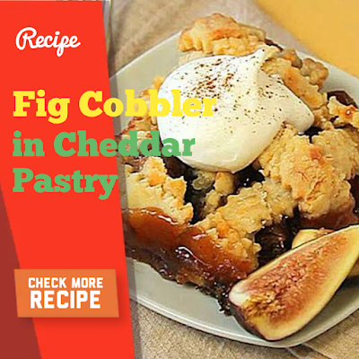 fig cobbler in cheddar pastry,Fig Cobbler in Cheddar Pastry, Pineapple Cheese Ball and Greek Chicken Stew (Kapama) Recipe