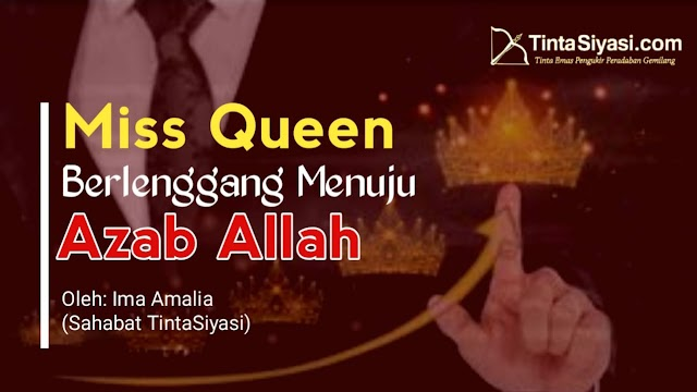 Miss Queen Berlenggang Menuju Azab Allah