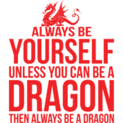 always-be-yourself-unless-you-can-be-a-dragon