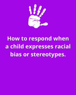 How to respond when a child expresses racial bias or stereotypes.
