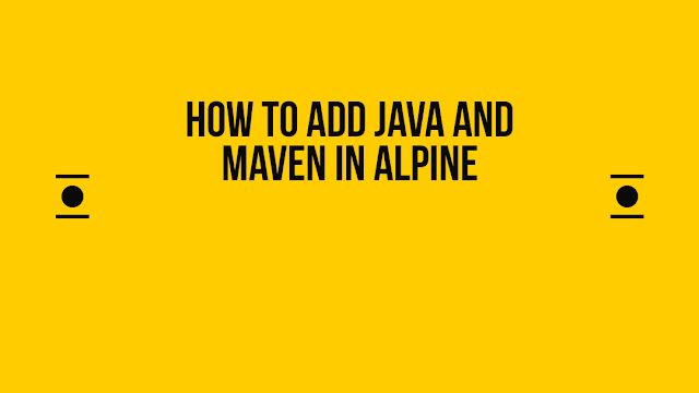 How to add Java and Maven in alpine