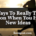 7 Ways To  Really Take Action When You Have New Ideas