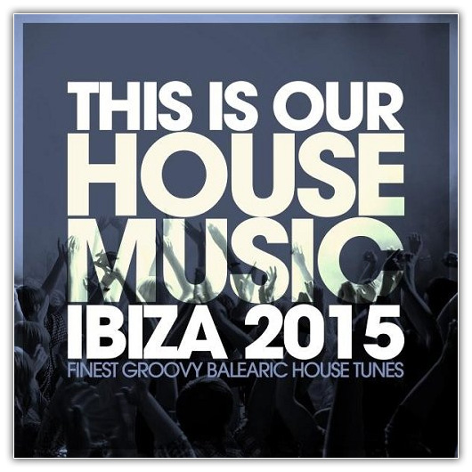 Va this is our house music ibiza 2015 finest groovy for Groovy house music