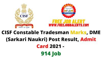 Sarkari Result: CISF Constable Tradesman Marks, DME (Sarkari Naukri) Post Result, Admit Card 2021 - 914 Job